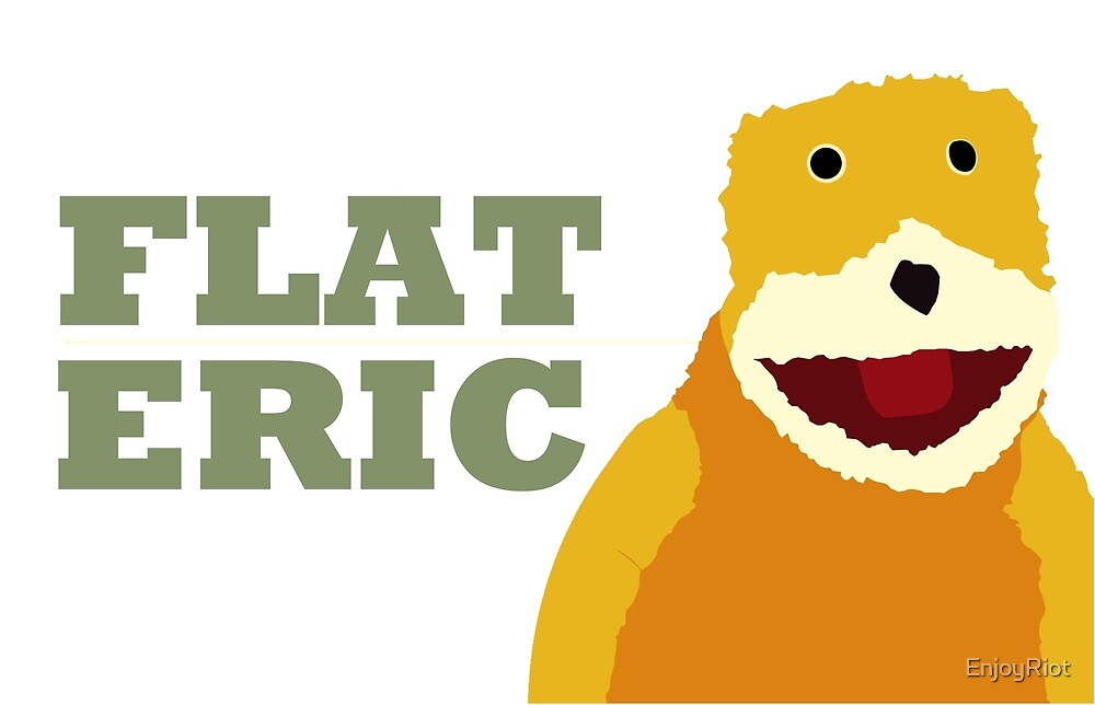 Flat Eric  by EnjoyRiot