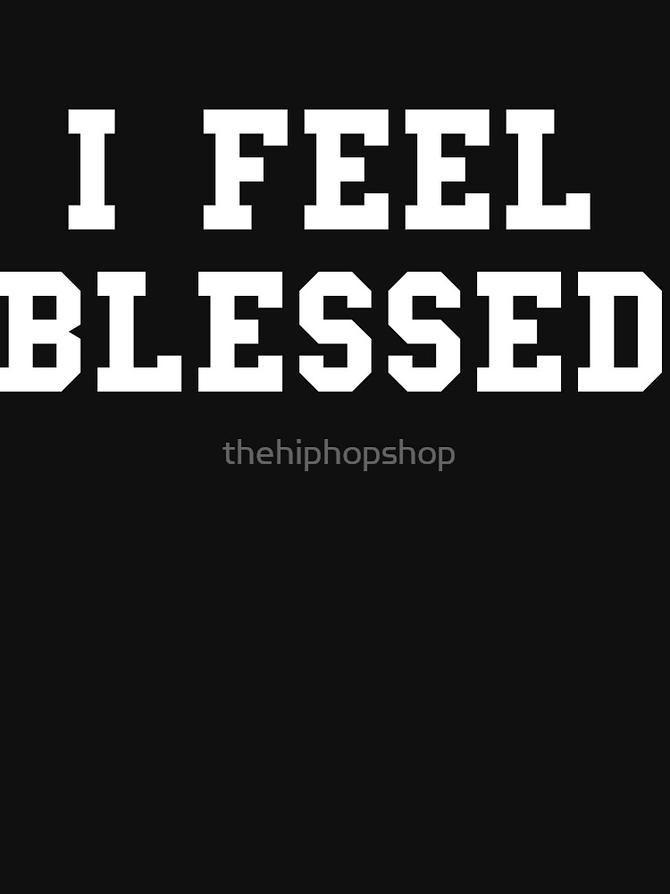 I Feel Blessed by thehiphopshop