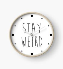 Stay Weird Funny Quote Clock