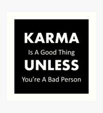 Karma is a Good Thing Art Print