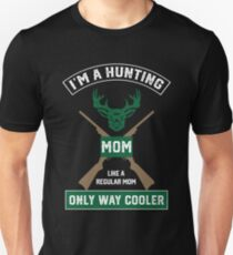 I'm A Hunting Mom, Just Like A Normal Mom Only Way Cooler Unisex T-Shirt