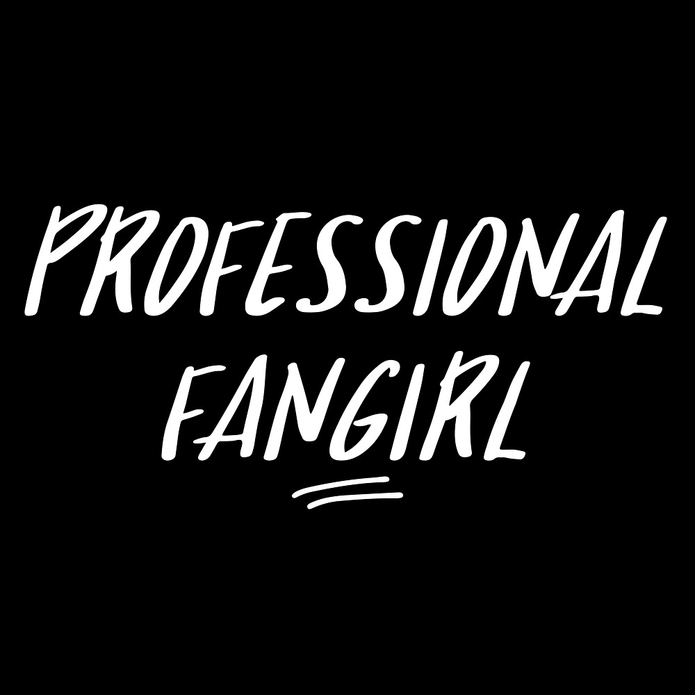 Professional Fangirl, Slogan Design by Adele Mawhinney