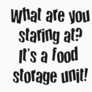 What are you staring at? It's a food storage unit! by Squealia
