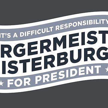 Burgermeister Meisterburger for President by wearweird