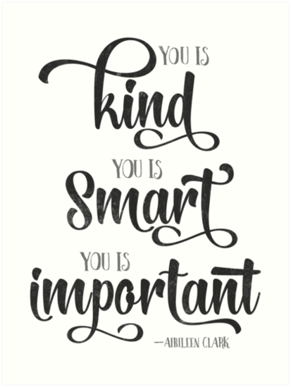 You Is Kind You Is Strong You Is Important Quote Art Prints By