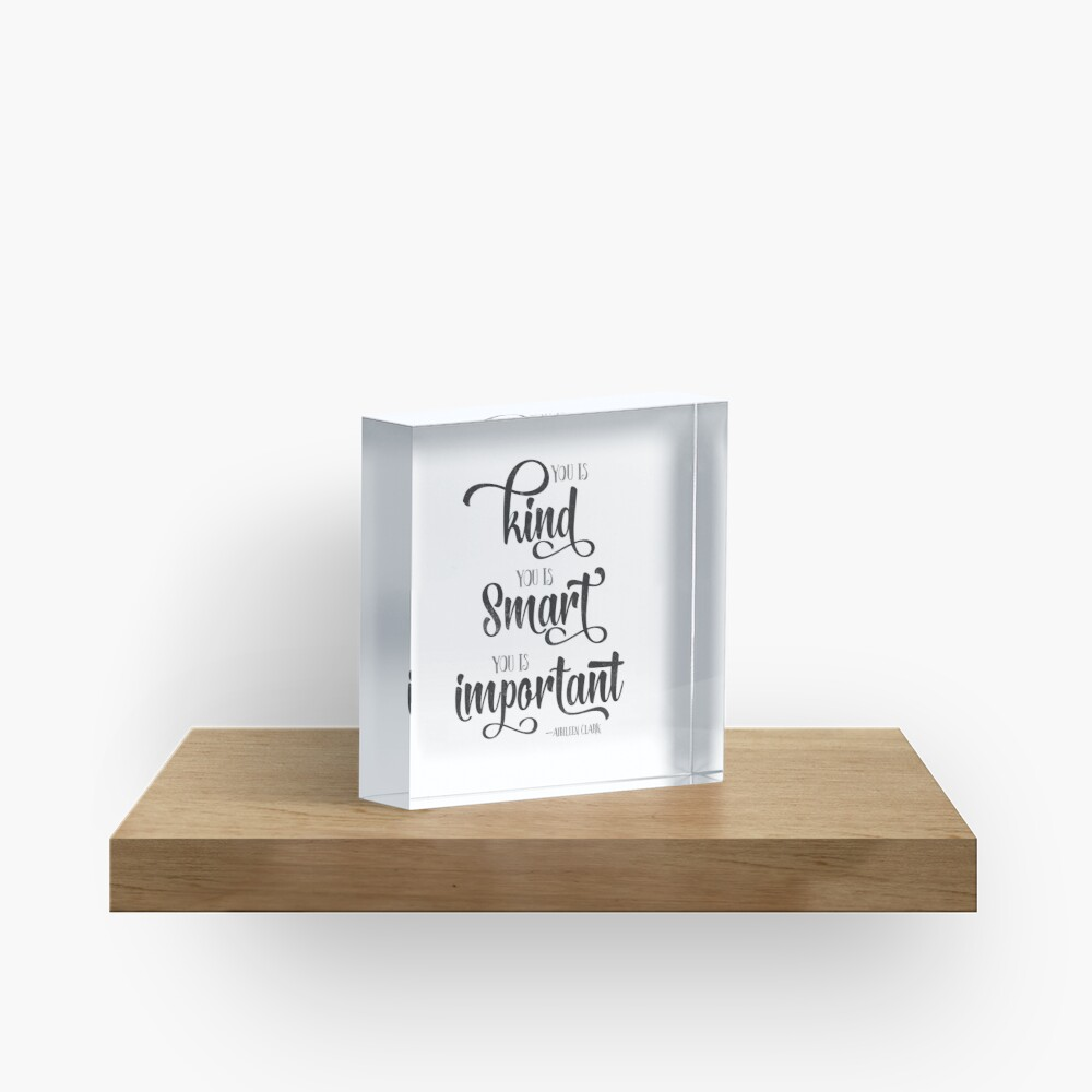 You is Kind, You is Strong, You is Important Quote Acrylic Block