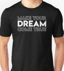 Make Your Dream Come True Unisex T-Shirt