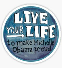 Live your life to make obama proud - supports Planned Parenthood Sticker