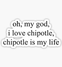 chipotle is my life - vine quote Sticker
