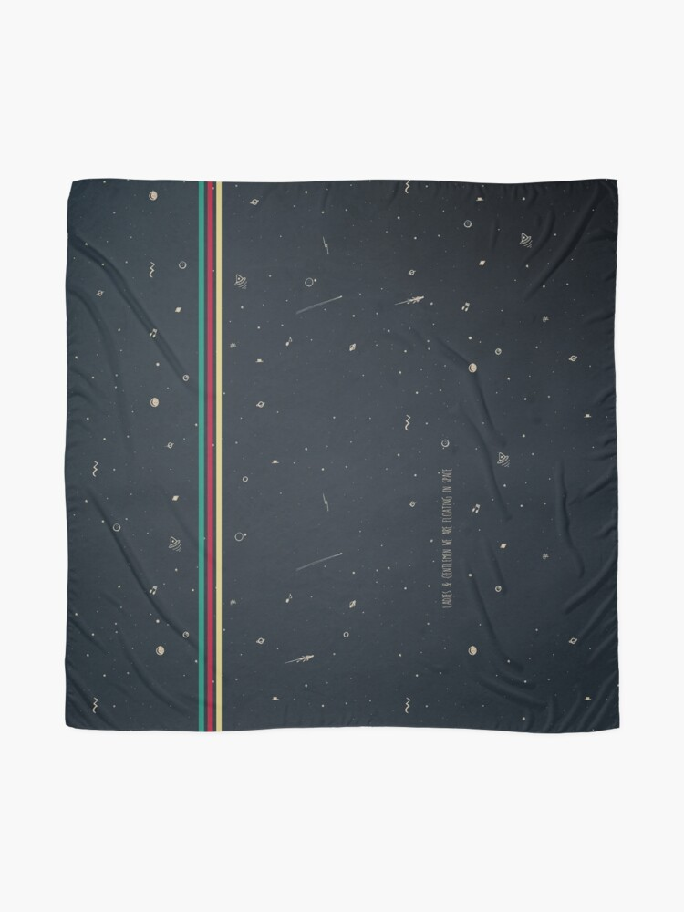 Alternate view of Ladies and gentlemen we are floating in space  Scarf