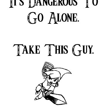It's Dangerous to go Alone- Take This Guy by TheChummel