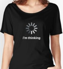 I'm Thinking Loading Spinner Funny Novelty Women's Relaxed Fit T-Shirt