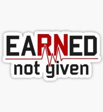 Earned Not Given RN Nurse Sticker