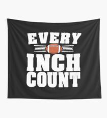 Every Inch Count Cool American Football T Shirt Gift Wall Tapestry