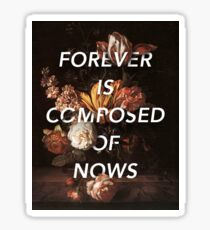 Forever is Composed of Nows Sticker