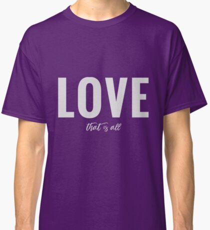 Design Day 2 - Love That is All - January 2, 2018 Classic T-Shirt