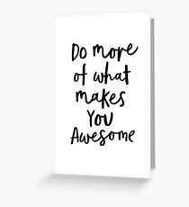 Do More of What Makes You Awesome Greeting Card