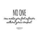 No One Can Make You Feel Inferior Quote by Incognita Enterprises