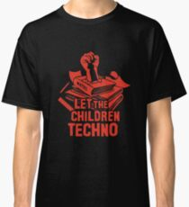 LET THE CHILDREN TECHNO Classic T-Shirt