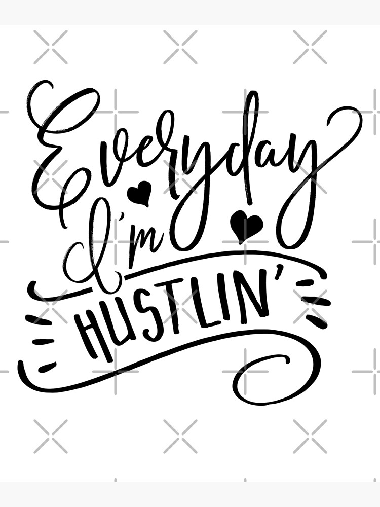 Everyday I'm Hustlin' by blackcatprints