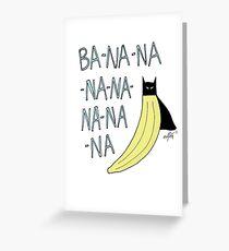 BA-NA-NA-NA-NA-NA-NA-NA Greeting Card