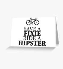 Save a fixie Ride a hipster Greeting Card