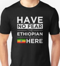 Have No Fear The Ethiopian is here Pride Proud Ethiopia Unisex T-Shirt