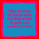I like to stay at home with my dog when it gets too people-y out there by #PoptART products from Poptart.me