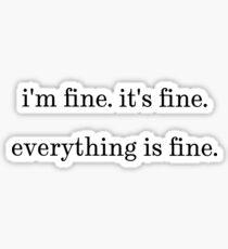 """I'm fine. It's fine. Everything is fine."" Sticker"