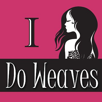 I DO WEAVES by GalaxyTees