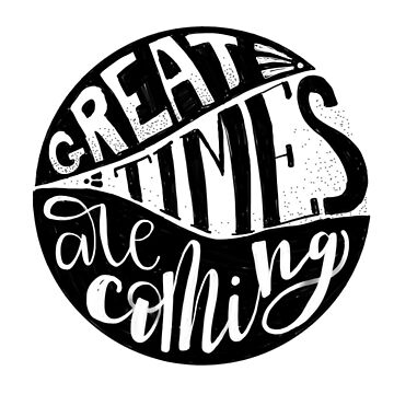 Great times are coming | hand lettering by ychty