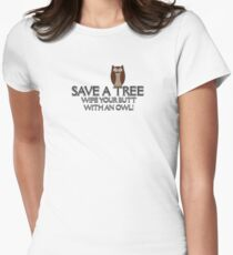 Save A Tree, Wipe Your Butt With An Owl Design 1 Tee Womens Fitted T-Shirt