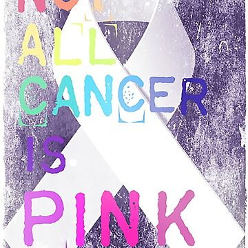 Not All Cancer Is Pink  by TheLadySketch