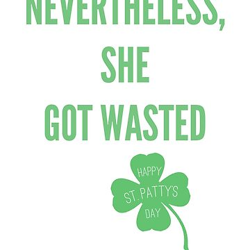 Nevertheless She Got Wasted Funny Political St. Patty's T Shirt by WOWe