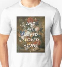 And All I Loved, I Loved Alone Unisex T-Shirt