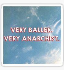 Very baller. Very anarchist  Sticker