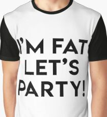 I'M FAT LET'S PARTY! Graphic T-Shirt