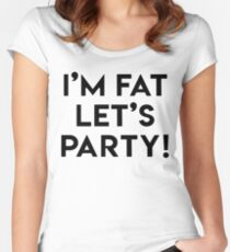 I'M FAT LET'S PARTY! Women's Fitted Scoop T-Shirt
