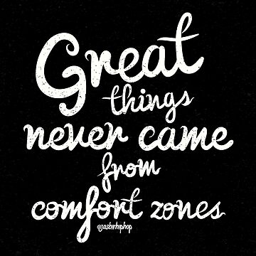 Great things never came from comfort zones by DesiHipHop