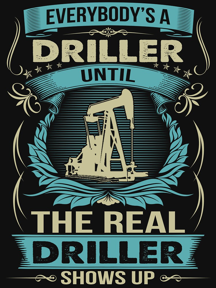 EVERYBODY IS A DRILLER by todayshirt