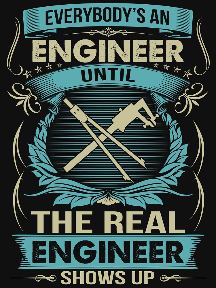 EVERYBODY IS AN ENGINEER by todayshirt