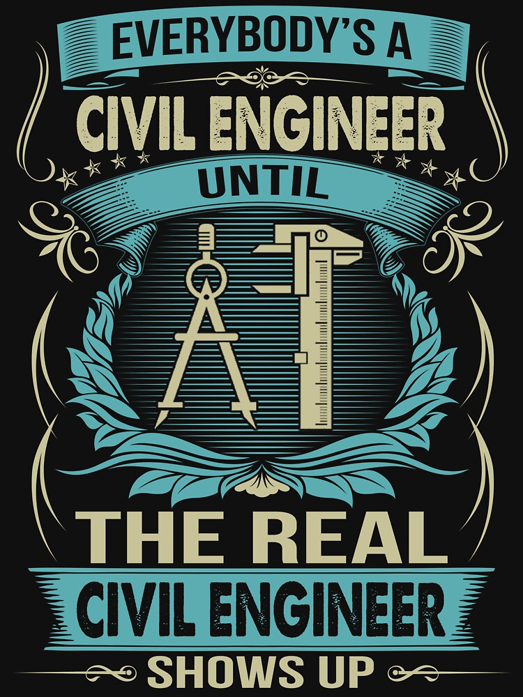 EVERYBODY IS A CIVIL ENGINEER by todayshirt