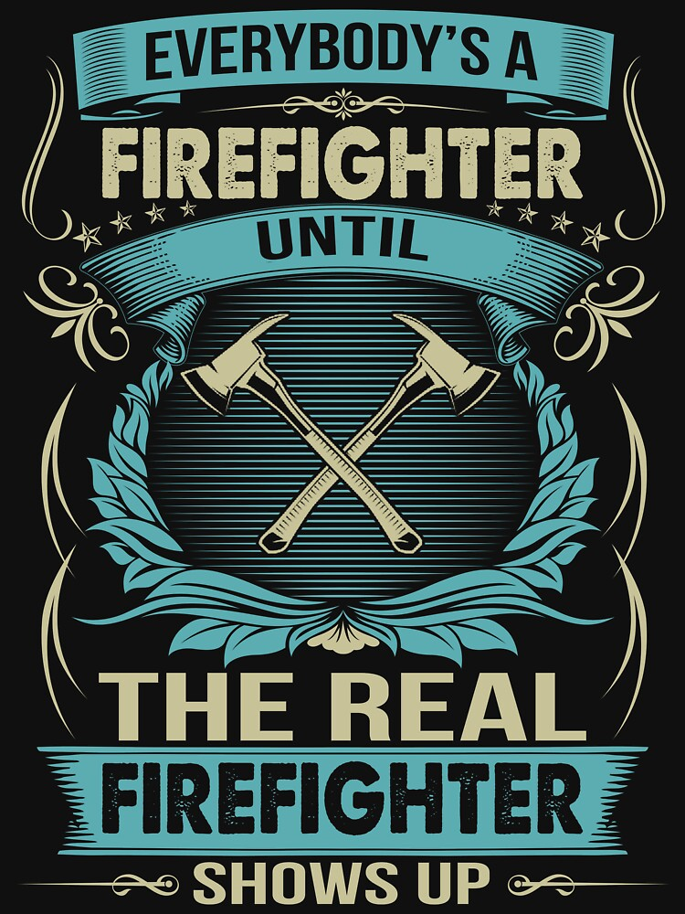 EVERYBODY IS A FIREFIGHTER by todayshirt