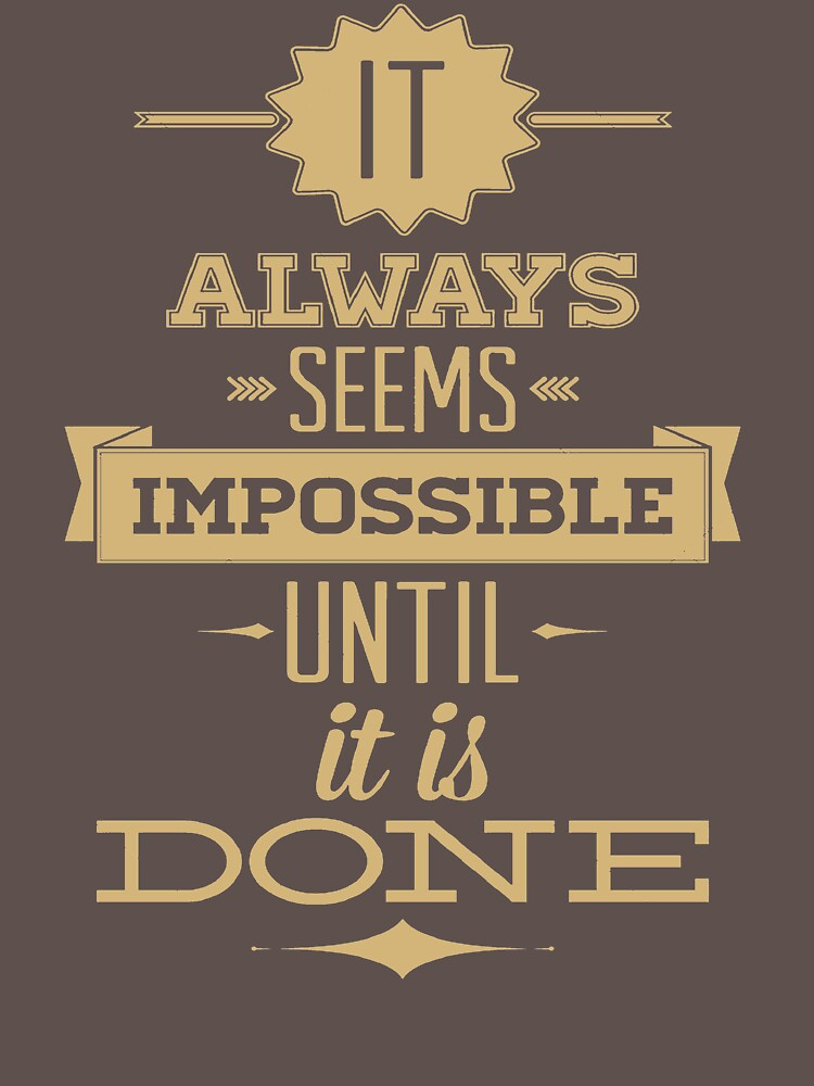 It Always Seems Impossible Until It Is Done CL439 New Product by Anywalks