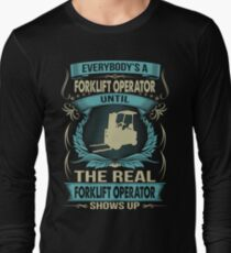 EVERYBODY IS A FORKLIFT OPERATOR Long Sleeve T-Shirt