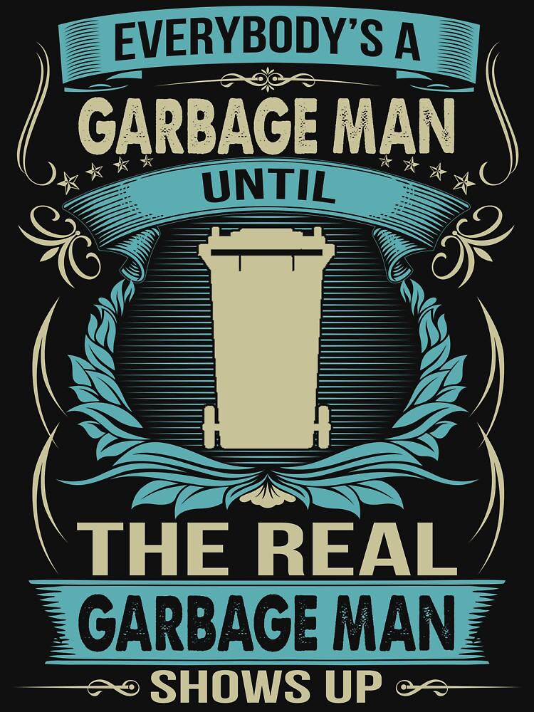 EVERYBODY IS A GARBAGE MAN by todayshirt