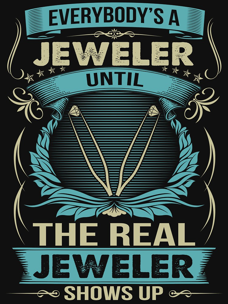 EVERYBODY IS A JEWELER by todayshirt