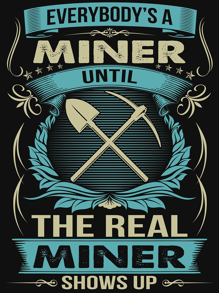 EVERYBODY IS A MINER by todayshirt