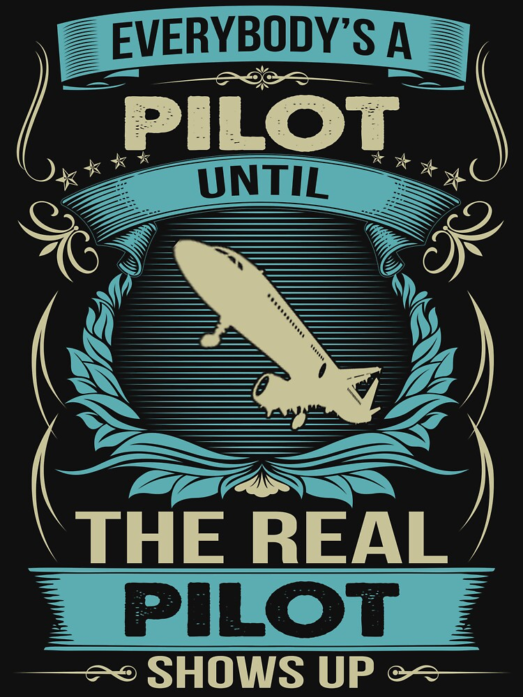 EVERYBODY IS A PILOT by todayshirt