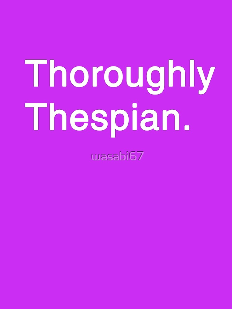 Thoroughly Thespian! by wasabi67
